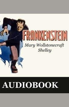 Frankenstein, or the Modern Prometheus , Mary Wollstonecraft Shelley