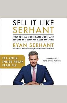 Let Your Inner Freak Flag Fly: Sales Hooks from Sell It Like Serhant Sales Hooks from Sell It Like Serhant, Ryan Serhant