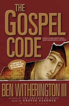 The Gospel Code: Novel Claims About Jesus, Mary Magdalene, and Da Vinci, Ben Witherington III