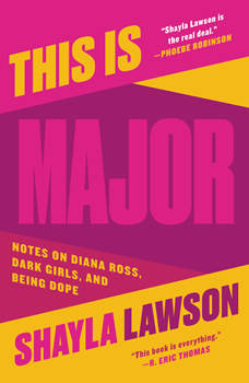 This Is Major: Notes on Diana Ross, Dark Girls, and Being Dope, Shayla Lawson