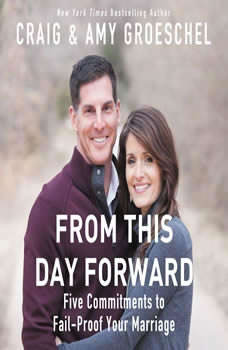 From This Day Forward: Five Commitments to Fail-Proof Your Marriage, Craig Groeschel
