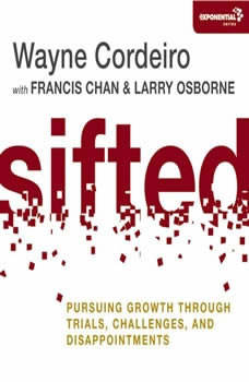 Sifted: Pursuing Growth through Trials, Challenges, and Disappointments, Wayne Cordeiro