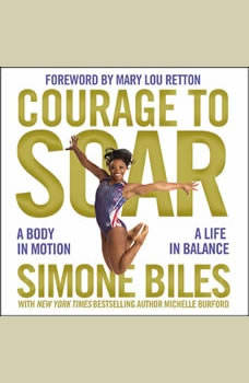 Courage to Soar: A Body in Motion, A Life in Balance A Body in Motion, A Life in Balance, Simone Biles