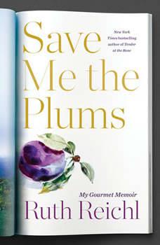 Save Me the Plums: My Gourmet Memoir, Ruth Reichl