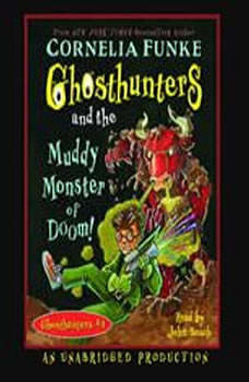 Ghosthunters and the Muddy Monster of Doom: Ghosthunters #4, Cornelia Funke