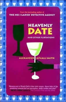 Heavenly Date: And Other Flirtations, Alexander McCall Smith