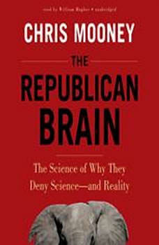 The Republican Brain: The Science of Why They Deny Scienceand Reality, Chris Mooney