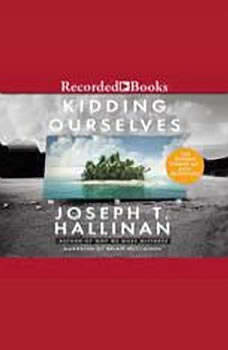 Kidding Ourselves: The Hidden Power of Self-Deception, Joseph T. Hallinan
