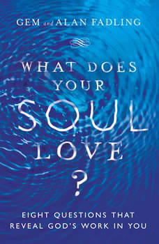 What Does Your Soul Love?: Eight Questions That Reveal God's Work in You, Alan Fadling
