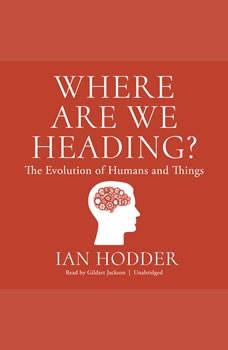 Where Are We Heading?: The Evolution of Humans and Things, Ian Hodder