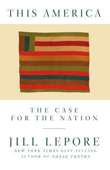 This America: The Case for the Nation The Case for the Nation, Jill Lepore