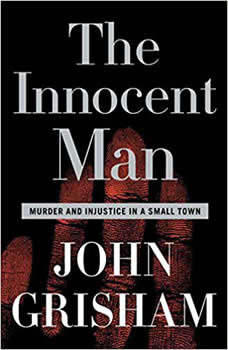 The Innocent Man: Murder and Injustice in a Small Town, John Grisham