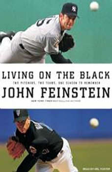 Living on the Black: Two Pitchers, Two Teams, One Season to Remember, John Feinstein