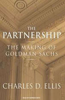 The Partnership: The Making of Goldman Sachs, Charles D. Ellis