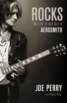 Rocks: My Life In and Out of Aerosmith My Life In and Out of Aerosmith, Joe Perry