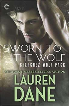 Sworn to the Wolf: Cherchez Wolf Pack, Book 2, Lauren Dane