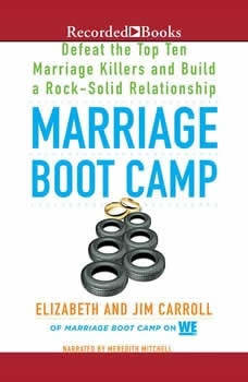 Marriage Boot Camp: Defeat the Top 10 Marriage Killers and Build a Rock-Solid Relationship, Elizabeth Carroll
