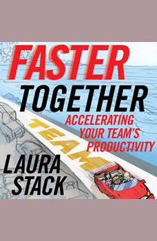 Faster Together: Accelerating Your Team's Productivity Accelerating Your Team's Productivity, Laura Stack