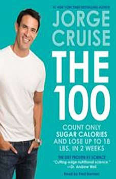 The 100: Count ONLY Sugar Calories and Lose Up to 18 Lbs. in 2 Weeks Count ONLY Sugar Calories and Lose Up to 18 Lbs. in 2 Weeks, Jorge Cruise