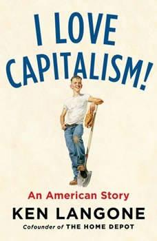 I Love Capitalism!: An American Story An American Story, Ken Langone