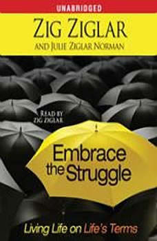Embrace the Struggle: Living Life on Life's Terms, Zig Ziglar