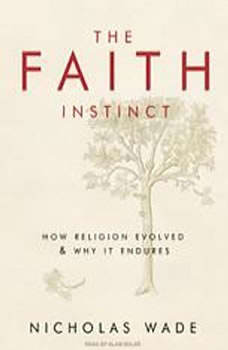 The Faith Instinct: How Religion Evolved and Why It Endures, Nicholas Wade