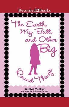 The Earth, My Butt, And Other Big Round Things, Carolyn Mackler