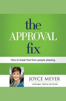 The Approval Fix: How to Break Free from People Pleasing, Joyce Meyer