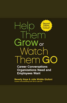 Help Them Grow or Watch Them Go: Career Conversations Organizations Need and Employees Want, Beverly Kaye