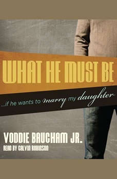 What He Must Be: ...If He Wants to Marry My Daughter, Voddie Baucham
