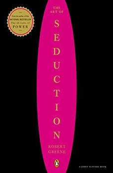 The Art of Seduction (Abridged): An Indispensible Primer on the Ultimate Form of Power, Robert Greene