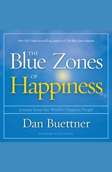 The Blue Zones of Happiness: Lessons From the World's Happiest People, Dan Buettner