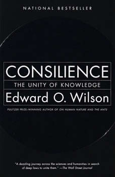 Consilience: The Unity of Knowledge, Edward O. Wilson