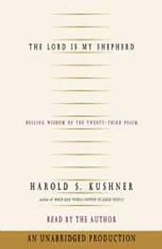 The Lord is My Shepherd: Healing Wisdom of the Twenty-third Psalm Healing Wisdom of the Twenty-third Psalm, Harold S. Kushner