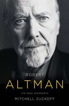 Robert Altman: The Oral Biography, Mitchell Zuckoff