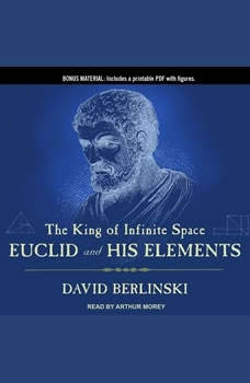 The King of Infinite Space: Euclid and His Elements Euclid and His Elements, David Berlinski