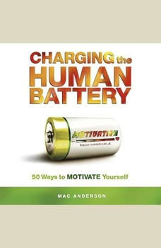 Charging the Human Battery: 50 Ways to MOTIVATE Yourself, Mac Anderson