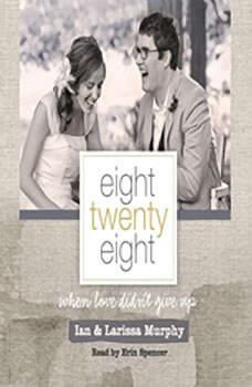 Eight Twenty Eight: When Love Didn't Give Up, Larissa Murphy