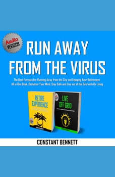 Run Away from the Virus: The Best Formula for Running Away from the City and Enjoying Your Retirement All in One Book. Declutter Your Mind, Stay Safe and Live out of the Grid with Rv Living, Constant Bennett