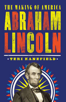 Abraham Lincoln: The Making of America, Teri Kanefield