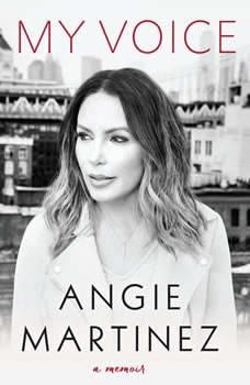 My Voice: A Memoir A Memoir, Angie Martinez