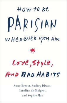 How to Be Parisian Wherever You Are: Life, Love, and White Lies Life, Love, and White Lies, Anne Berest