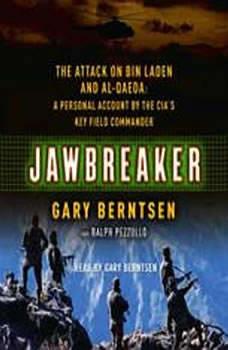 Jawbreaker: The Attack on Bin Laden and Al Qaeda: A Personal Account by the CIA's Key Field Commander The Attack on Bin Laden and Al Qaeda: A Personal Account by the CIA's Key Field Commander, Gary Berntsen