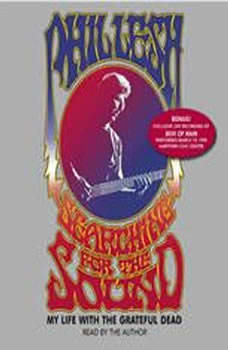 Searching for the Sound: My Life in the Grateful Dead My Life in the Grateful Dead, Phil Lesh