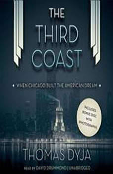 The Third Coast: When Chicago Built the American Dream When Chicago Built the American Dream, Thomas Dyja