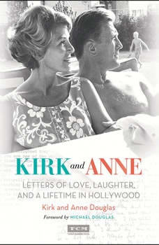 Kirk and Anne (Turner Classic Movies): Letters of Love, Laughter, and a Lifetime in Hollywood, Kirk Douglas