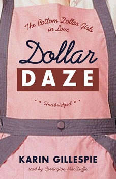 Dollar Daze: The Bottom Dollar Girls in Love, Karin Gillespie