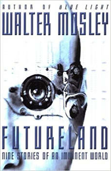 Futureland: Nine Stories of an Imminent World, Walter Mosley