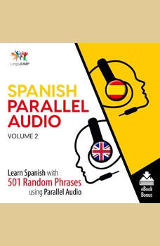 Spanish Parallel Audio - Learn Spanish with 501 Random Phrases using Parallel Audio - Volume 2, Lingo Jump