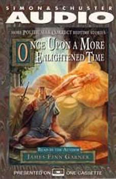 Once Upon A More Enlightened Time: More Politically Correct Bedtime Stories, James Finn Garner